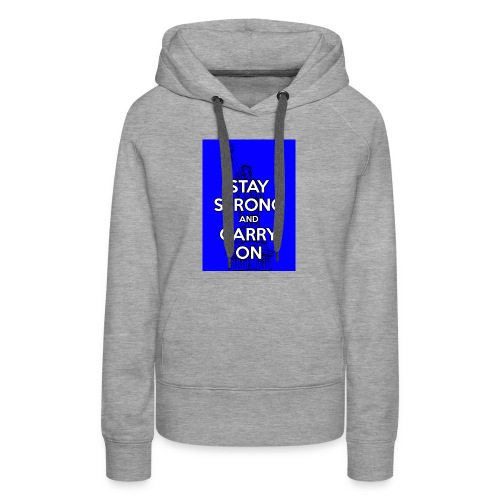 Stay Strong and Carry On - Women's Premium Hoodie