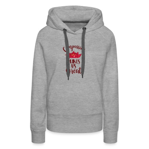 Compassion Makes Us Great (1) - Women's Premium Hoodie