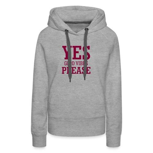 yes good vibes please 10 - Women's Premium Hoodie