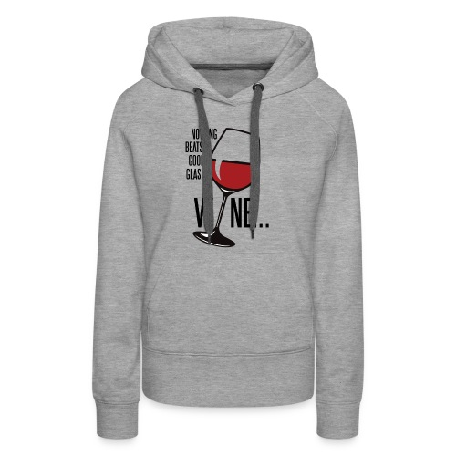 Nothing Beats a Good Glass of Wine - Women's Premium Hoodie