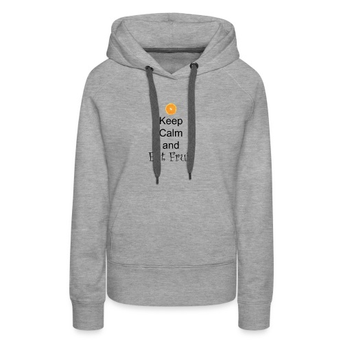Keep-Calm-and-Eat-Fruit - Women's Premium Hoodie