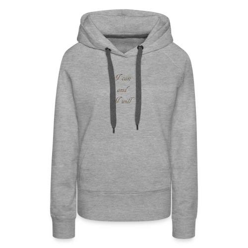 I CAN AND I WIL - Women's Premium Hoodie