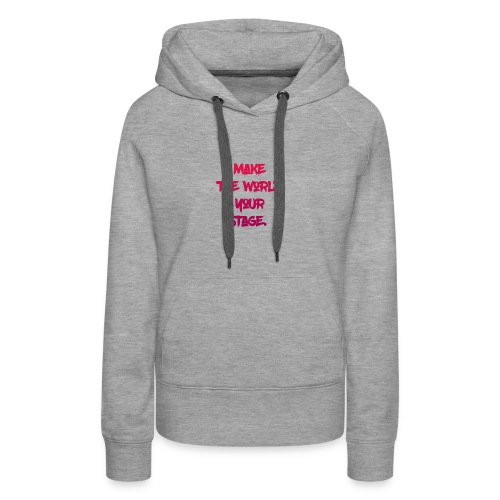 make the world your stage - Women's Premium Hoodie