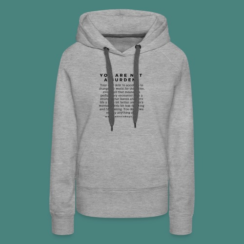 You are not a burden - Women's Premium Hoodie