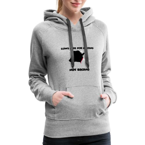 COWS ARE FOR MOOING NOT BBQING - Women's Premium Hoodie