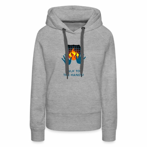 Talk to the hands - Women's Premium Hoodie