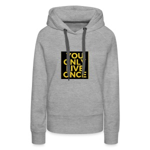 You Only Live Once - Women's Premium Hoodie
