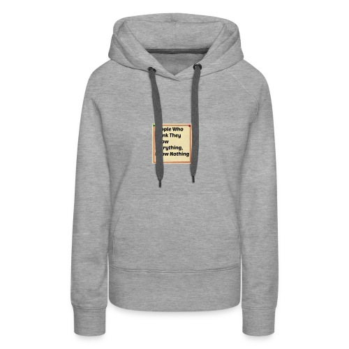 People think they know everything - Women's Premium Hoodie