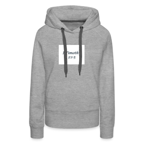 1 Timothy Chapter 2:1-5 - Women's Premium Hoodie