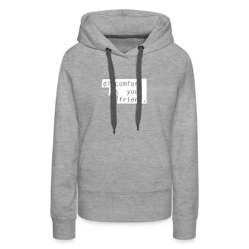 Discomfort is your friend. - Women's Premium Hoodie