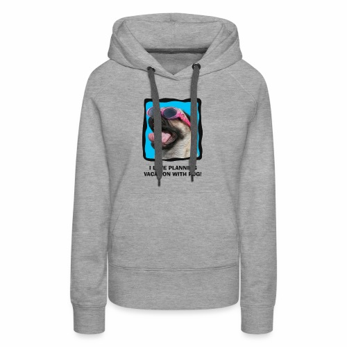 Pug - I Love Planning Vacation With Pug! - Women's Premium Hoodie