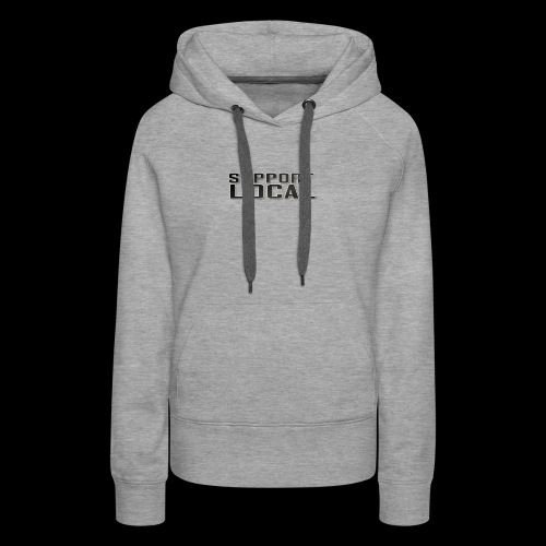SUPPORT LOCAL - Women's Premium Hoodie