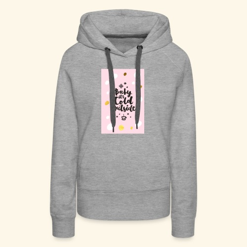 Its cold outside - Women's Premium Hoodie