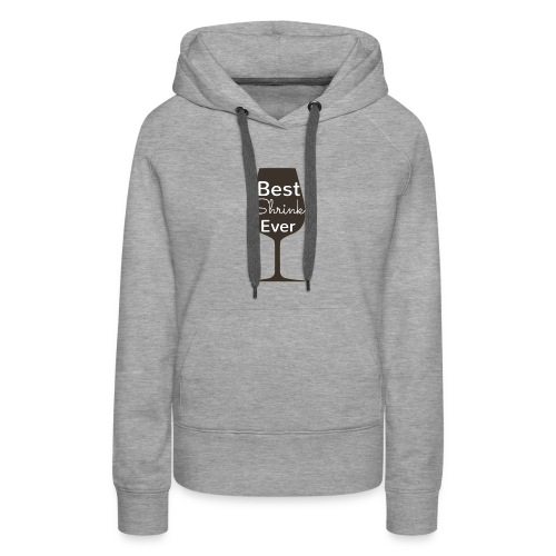 Alcohol Shrink Is The Best Shrink - Women's Premium Hoodie