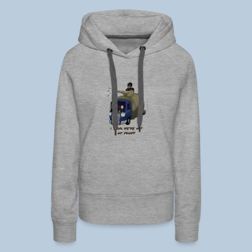 I think we're out of poopy - Women's Premium Hoodie