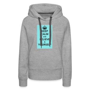 Keep calm and believe in yourself - Women's Premium Hoodie