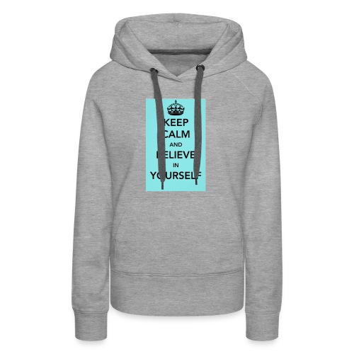 Keep calm and believe in yourself - Women's Premium Hoodie