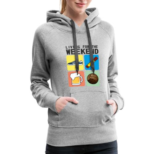 LIVING FOR THE WEEKEND - Women's Premium Hoodie