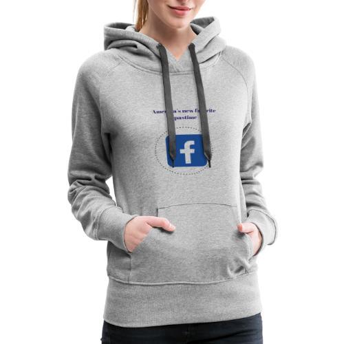 America's favorite pastime, facebook - Women's Premium Hoodie