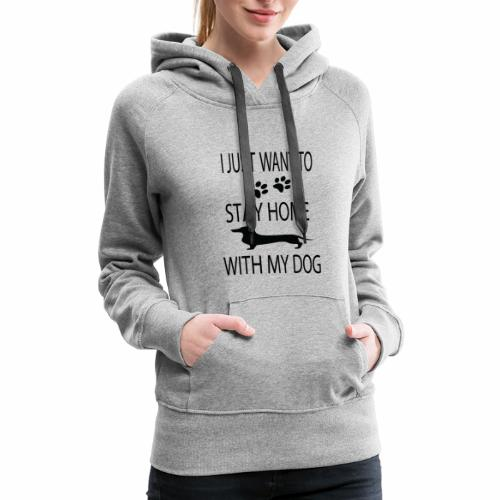 I Just Want to Stay Home With My Dog - Women's Premium Hoodie