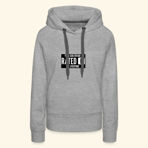 Your girlfriend rated E for Everyone - Women's Premium Hoodie