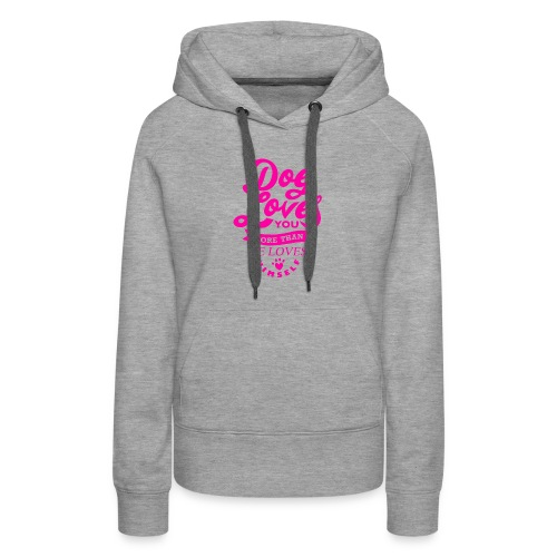 A dog loves you more than he loves himself - Women's Premium Hoodie