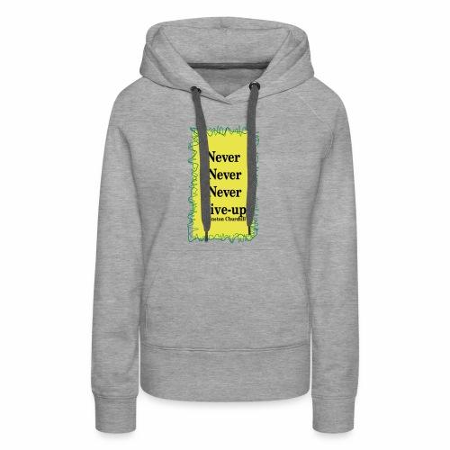 NeverNeverNeverGiveUp - Women's Premium Hoodie