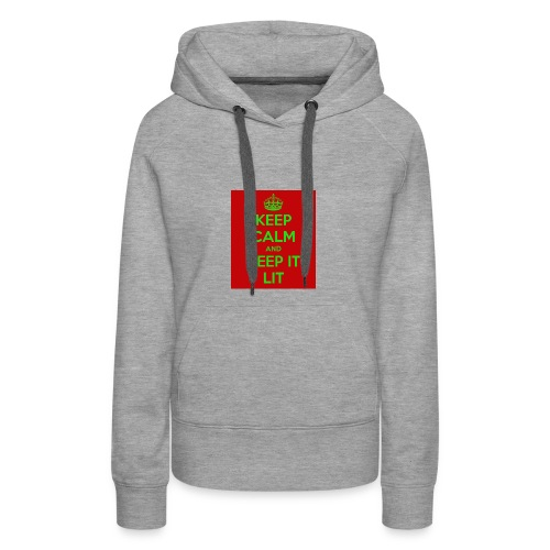 KEEP CALM AND KEEP IT LIT - Women's Premium Hoodie