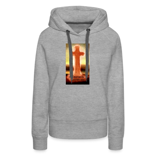 He who kneels before God can stand before anyone - Women's Premium Hoodie