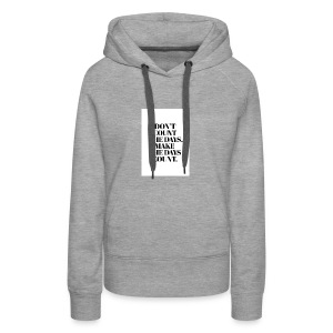 Dont count the days. make the days cound - Women's Premium Hoodie