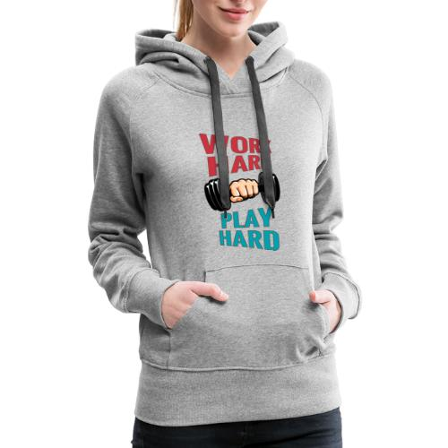 WORK HARD PLAY HARD - Women's Premium Hoodie