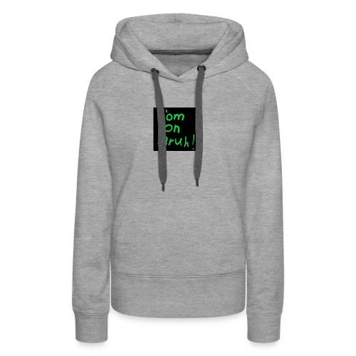t shirt com on bruh - Women's Premium Hoodie