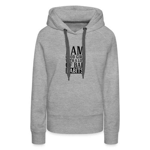 i am good girl with a lot of bad habits - Women's Premium Hoodie