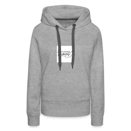 id rather be fishing - Women's Premium Hoodie