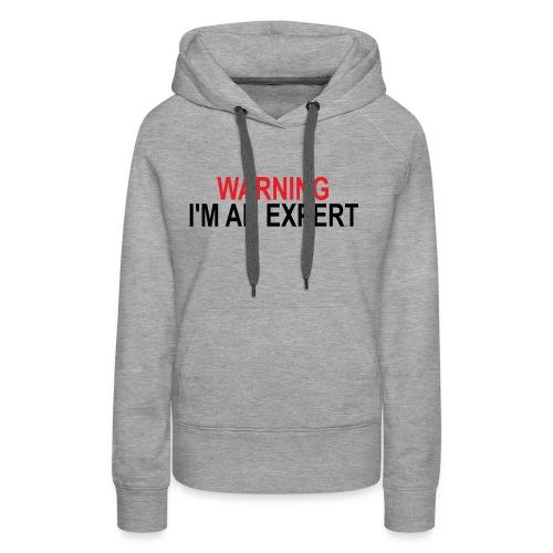 Warning I'm an Expert - Women's Premium Hoodie