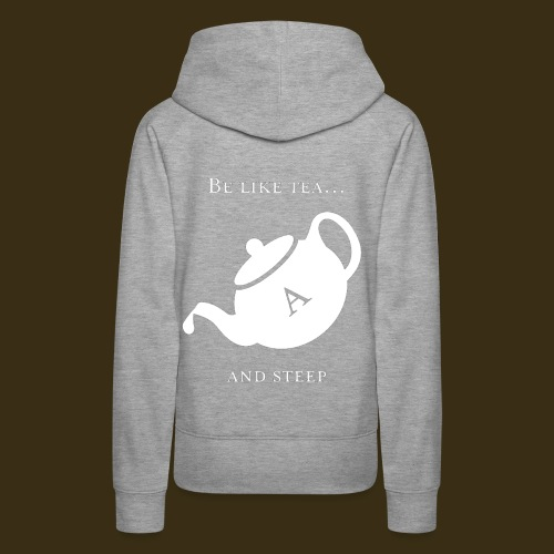 Be like tea... and steep - Women's Premium Hoodie