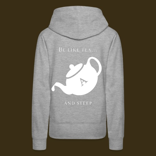 Be like tea... and steep - Women's Premium Hoodie