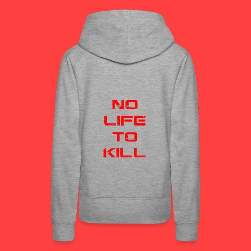 No Life To Kill - Women's Premium Hoodie
