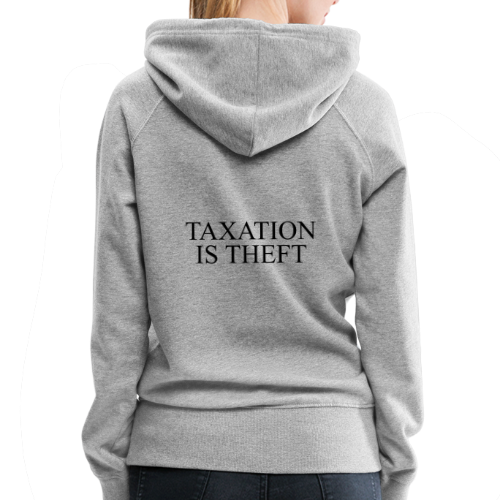 Taxation Is Theft - Women's Premium Hoodie