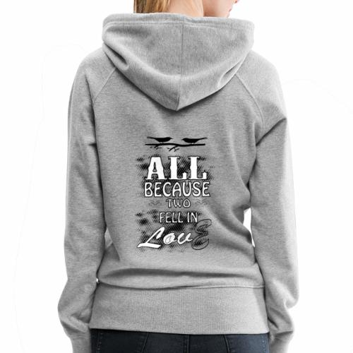 all because two people fell in love tshirt - Women's Premium Hoodie