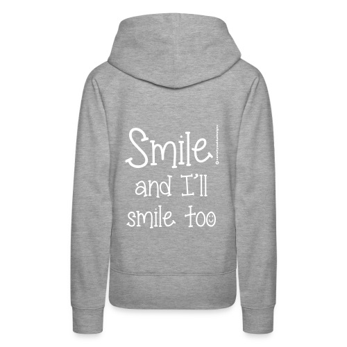 Smile and I ll smile too - Women's Premium Hoodie