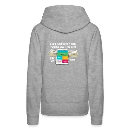 I get paid every time people use this APP - Women's Premium Hoodie