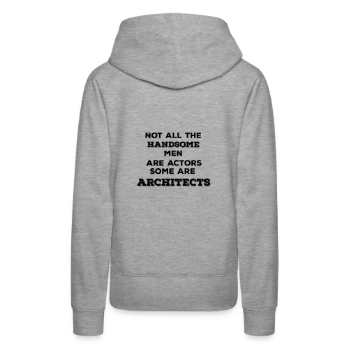 Not All Handsome Men are Actors Some are Architect - Women's Premium Hoodie