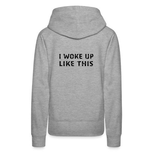 funny fashion I Woke up like this shirt - Women's Premium Hoodie