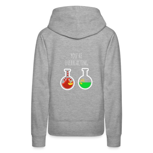 You are Overreacting Funny Chemistry T Shirt Desig - Women's Premium Hoodie
