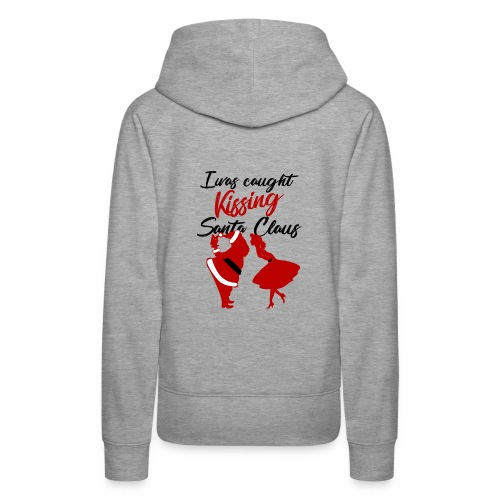 I was caught kissing Santa Claus 2 - Women's Premium Hoodie