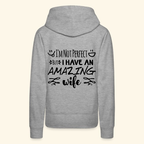 Not Perfect But I Have An Amazing Wife - Women's Premium Hoodie