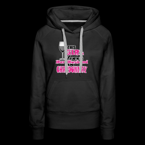 this girl loves her husband and chardonnay - Women's Premium Hoodie