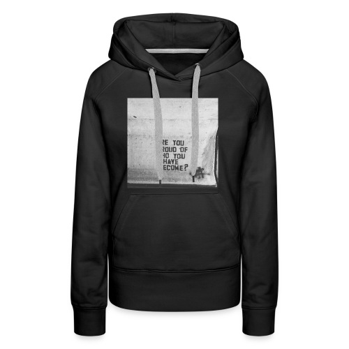 Are you proud of what you have become? - Women's Premium Hoodie