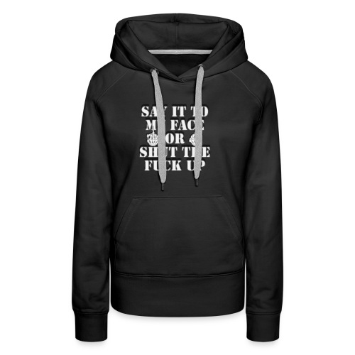 Say It To My Face - Women's Premium Hoodie